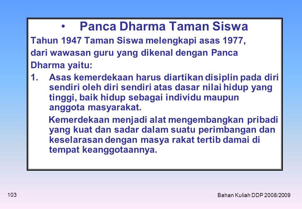 •Panca Dharma Taman Siswa Tahun 1947 Taman Siswa melengkapi asas 1977, dari wawasan guru yang dikenal dengan Panca Dharma yaitu: 1.Asas kemerdekaan harus diartikan disiplin pada diri sendiri oleh diri sendiri atas dasar nilai hidup yang tinggi, baik hidup sebagai individu maupun anggota masyarakat.