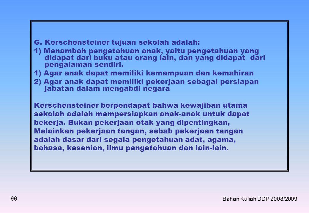 Asas dan Tujuan Ruang Pendidikan Kayu Tanam Pada awalnya asas-asas Ruang Pendidik INS terdiri •Berfikir logis dan rasional •Keaktifan atau kegiatan •Pendidikan masyarakat •Memperhatikan pembawaan anak •Menentang intelektualisme Bahan Kuliah DDP 2008/2009 107