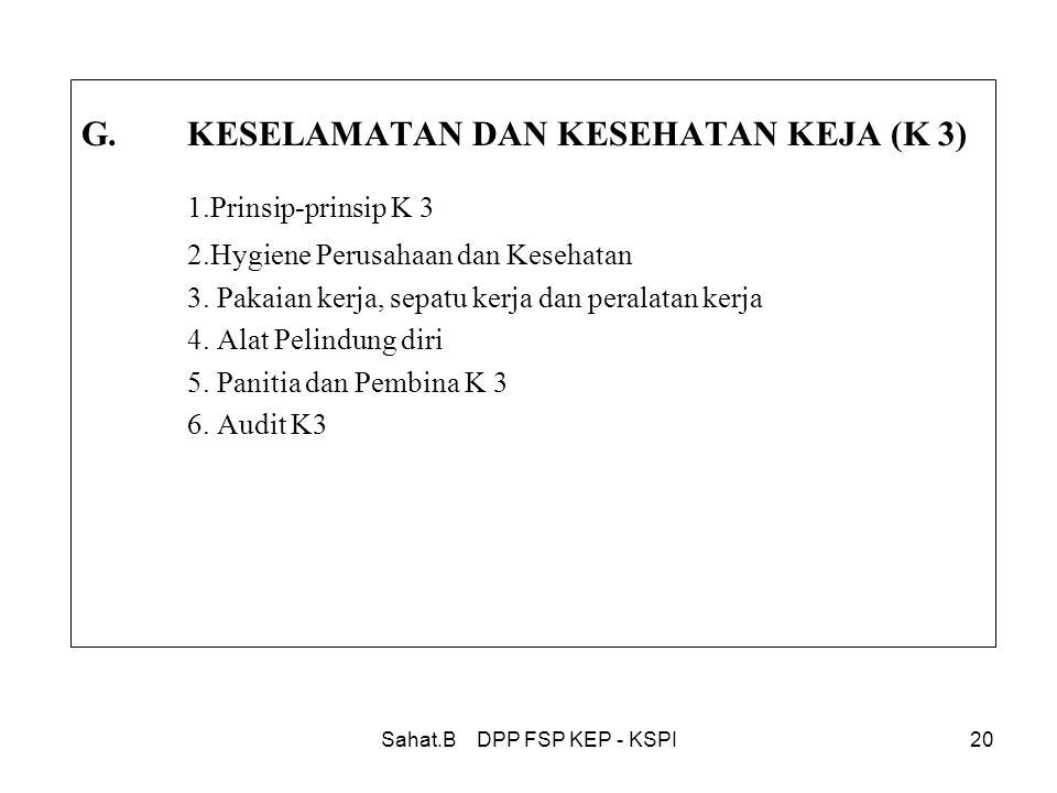 Sahat.B DPP FSP KEP - KSPI20 G.KESELAMATAN DAN KESEHATAN KEJA (K 3) 1.Prinsip-prinsip K 3 2.Hygiene Perusahaan dan Kesehatan 3.