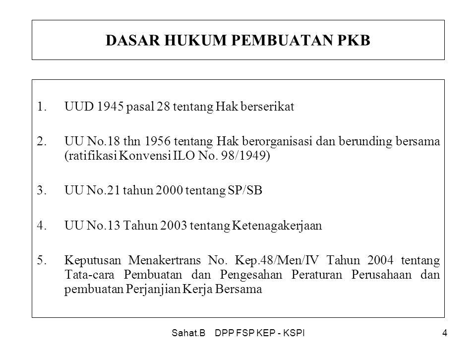 Sahat.B DPP FSP KEP - KSPI4 DASAR HUKUM PEMBUATAN PKB 1.UUD 1945 pasal 28 tentang Hak berserikat 2.UU No.18 thn 1956 tentang Hak berorganisasi dan berunding bersama (ratifikasi Konvensi ILO No.