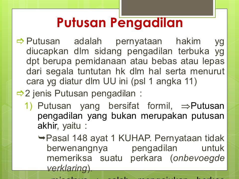 Putusan Pengadilan  Putusan adalah pernyataan hakim yg diucapkan dlm sidang pengadilan terbuka yg dpt berupa pemidanaan atau bebas atau lepas dari se