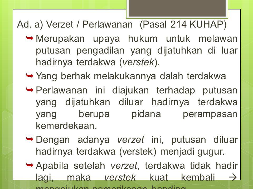 Ad. a) Verzet / Perlawanan (Pasal 214 KUHAP)  Merupakan upaya hukum untuk melawan putusan pengadilan yang dijatuhkan di luar hadirnya terdakwa (verst