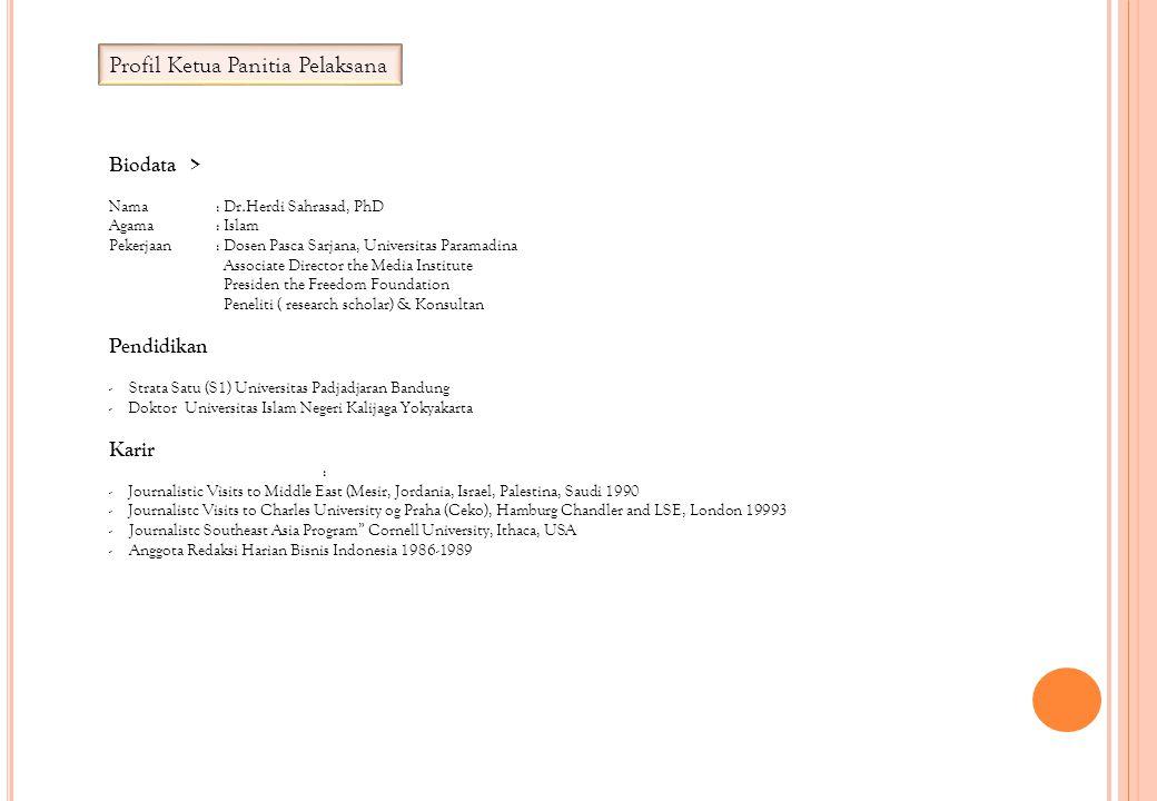 Profil Ketua Panitia Pelaksana Biodata > Nama: Dr.Herdi Sahrasad, PhD Agama: Islam Pekerjaan: Dosen Pasca Sarjana, Universitas Paramadina Associate Di