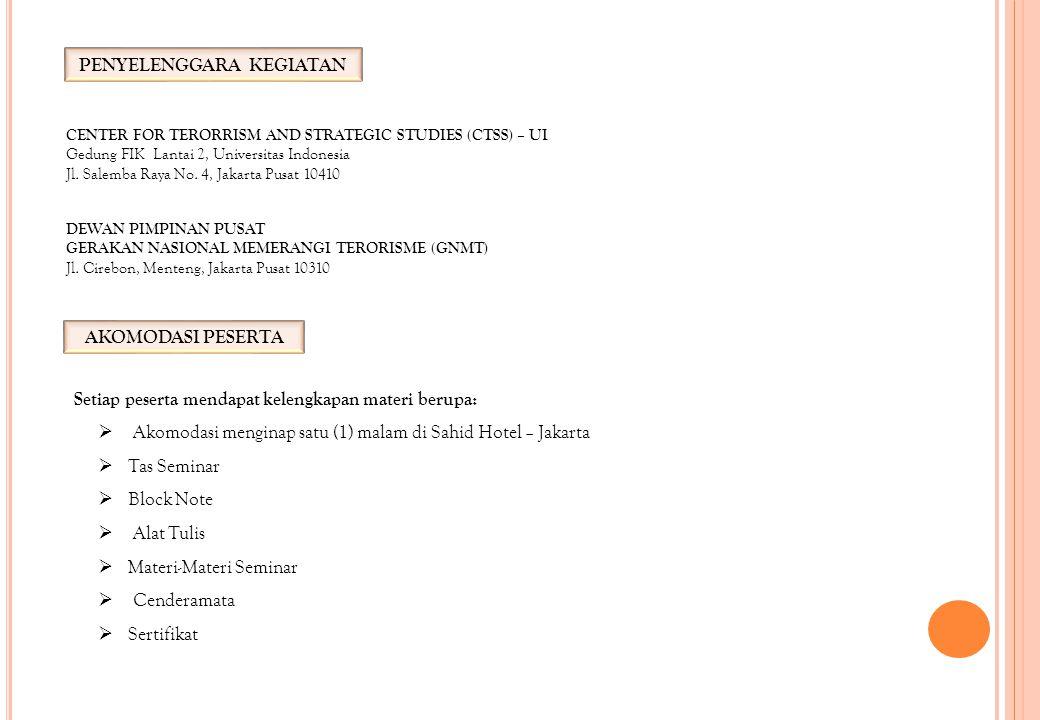 PENYELENGGARA KEGIATAN DEWAN PIMPINAN PUSAT GERAKAN NASIONAL MEMERANGI TERORISME (GNMT) Jl. Cirebon, Menteng, Jakarta Pusat 10310 CENTER FOR TERORRISM