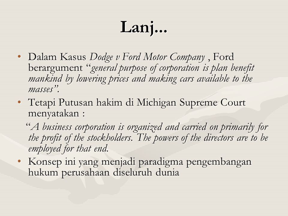 "Lanj... •Dalam Kasus Dodge v Ford Motor Company, Ford berargument ""general purpose of corporation is plan benefit mankind by lowering prices and makin"
