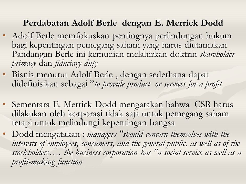 Perdabatan Adolf Berle dengan E. Merrick Dodd •Adolf Berle memfokuskan pentingnya perlindungan hukum bagi kepentingan pemegang saham yang harus diutam