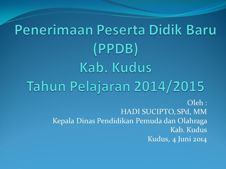 Oleh : HADI SUCIPTO, SPd, MM Kepala Dinas Pendidikan Pemuda dan Olahraga Kab. Kudus Kudus, 4 Juni 2014
