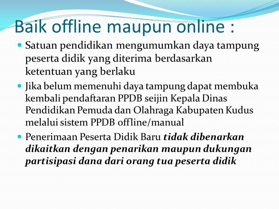 Baik offline maupun online :  Satuan pendidikan mengumumkan daya tampung peserta didik yang diterima berdasarkan ketentuan yang berlaku  Jika belum