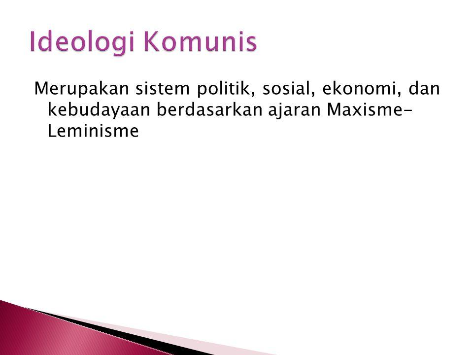 Merupakan sistem politik, sosial, ekonomi, dan kebudayaan berdasarkan ajaran Maxisme- Leminisme