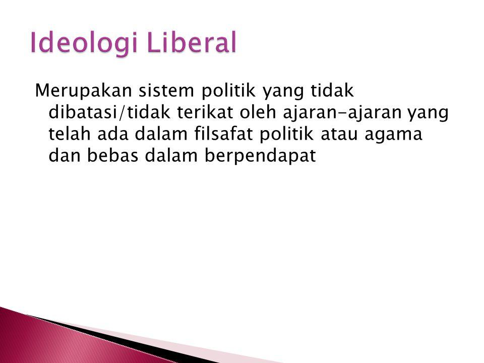 Merupakan sistem politik yang tidak dibatasi/tidak terikat oleh ajaran-ajaran yang telah ada dalam filsafat politik atau agama dan bebas dalam berpendapat