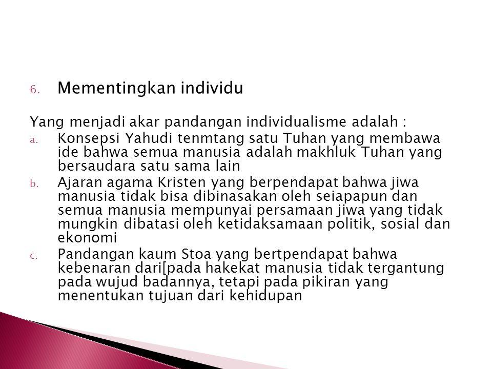 6.Mementingkan individu Yang menjadi akar pandangan individualisme adalah : a.