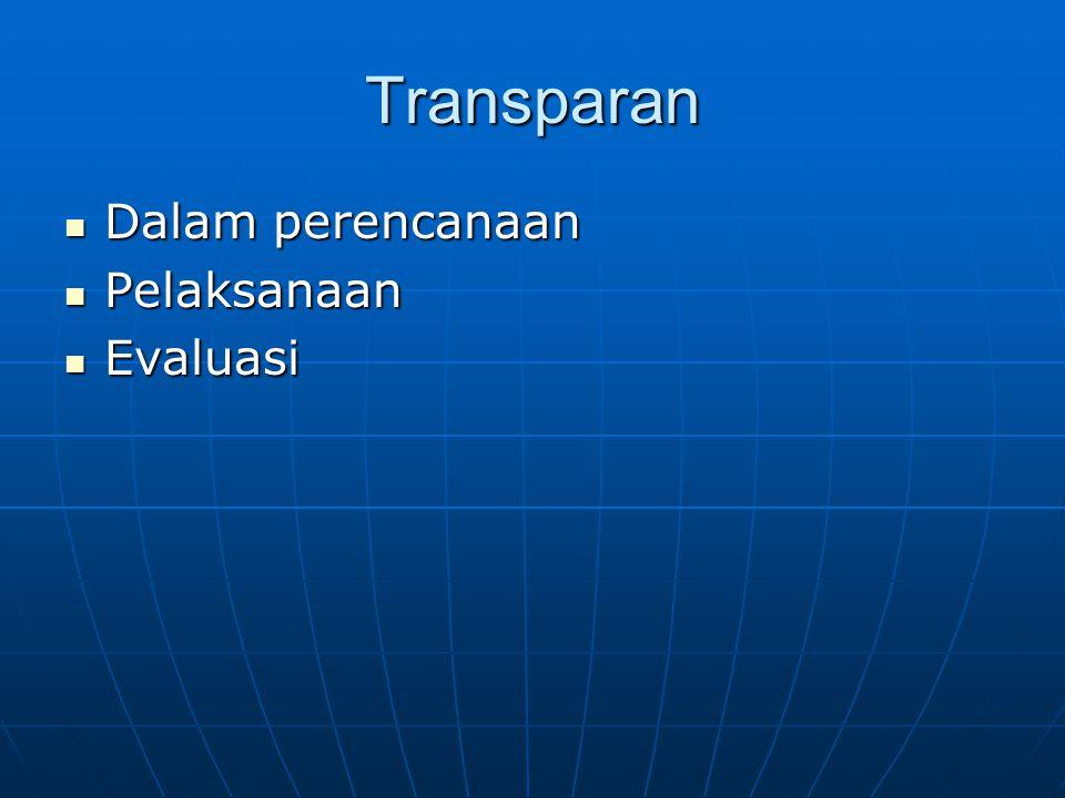 Transparan  Dalam perencanaan  Pelaksanaan  Evaluasi
