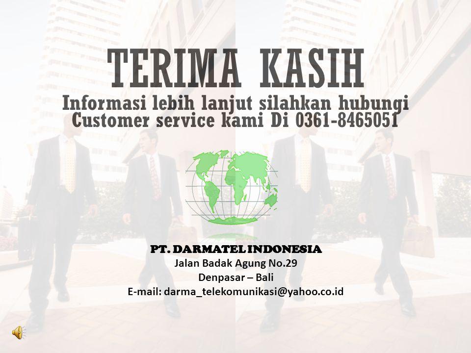 TERIMA KASIH Informasi lebih lanjut silahkan hubungi Customer service kami Di 0361-8465051 PT. DARMATEL INDONESIA Jalan Badak Agung No.29 Denpasar – B