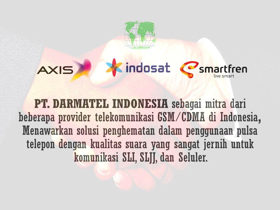 PT. DARMATEL INDONESIA sebagai mitra dari beberapa provider telekomunikasi GSM/CDMA di Indonesia, Menawarkan solusi penghematan dalam penggunaan pulsa