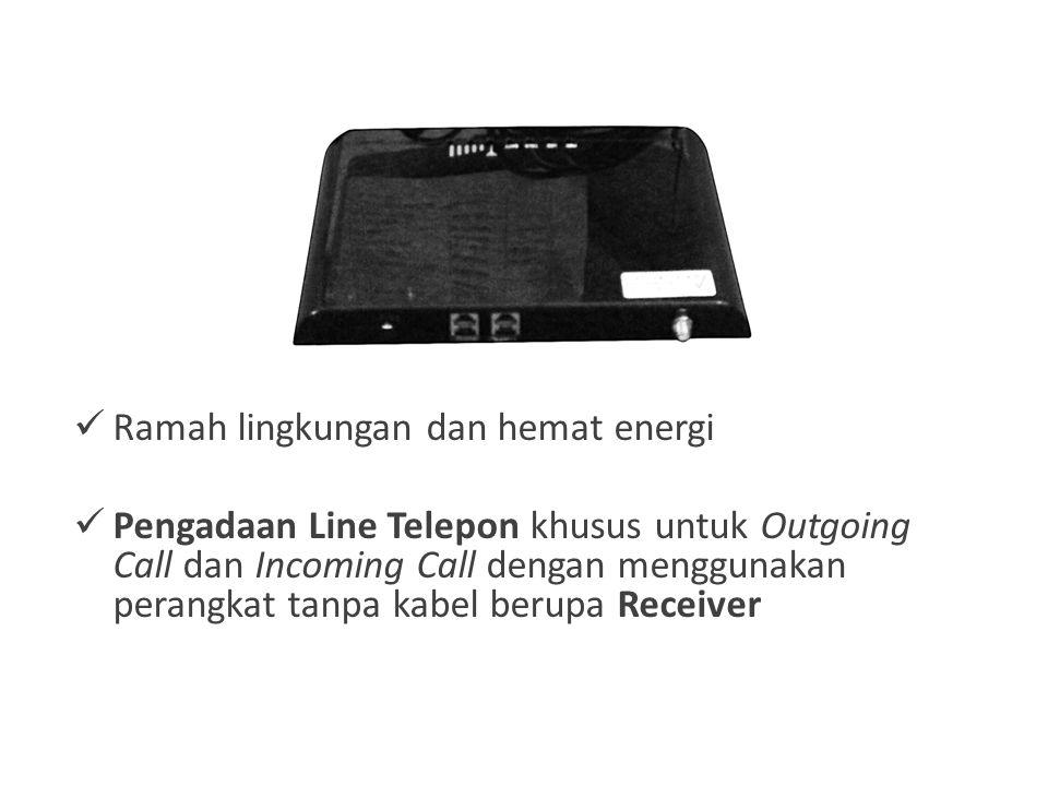Perangkat yang kami gunakan (Receiver)  Ramah lingkungan dan hemat energi  Pengadaan Line Telepon khusus untuk Outgoing Call dan Incoming Call denga