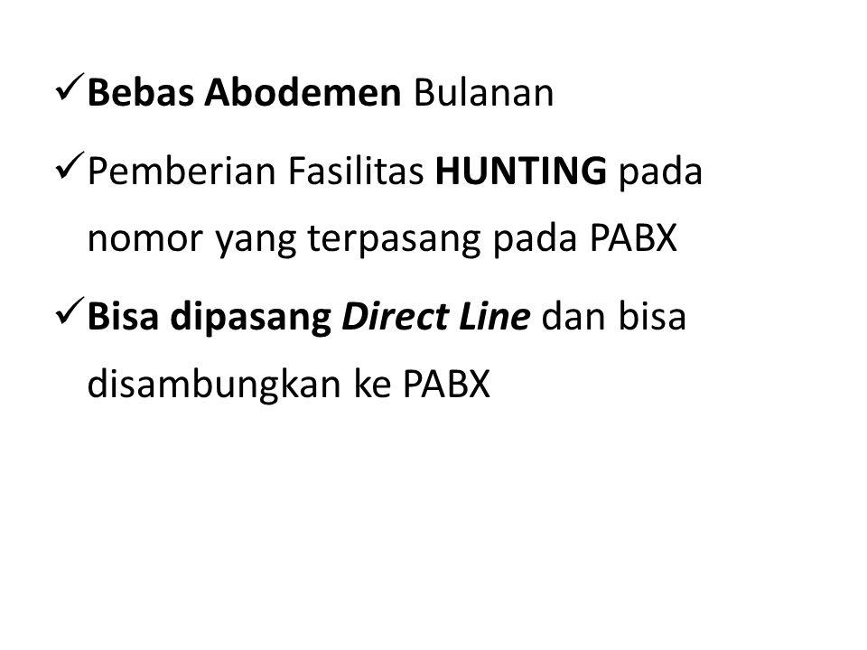  Bebas Abodemen Bulanan  Pemberian Fasilitas HUNTING pada nomor yang terpasang pada PABX  Bisa dipasang Direct Line dan bisa disambungkan ke PABX