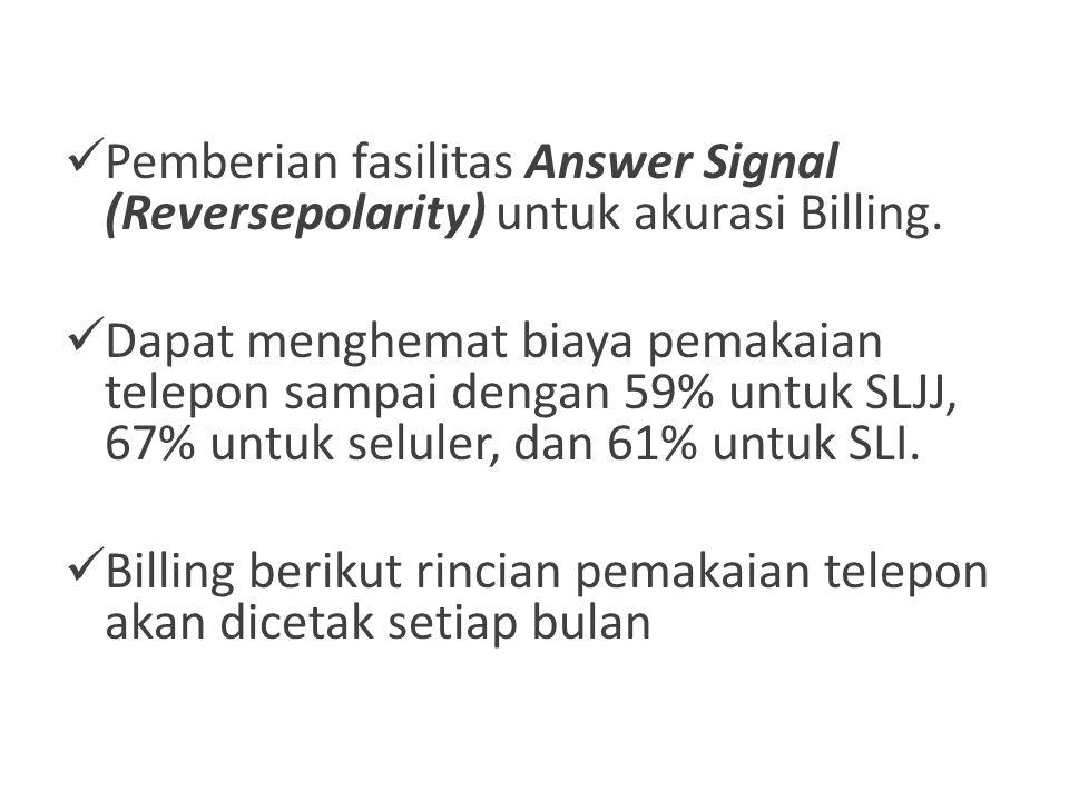  Pemberian fasilitas Answer Signal (Reversepolarity) untuk akurasi Billing.  Dapat menghemat biaya pemakaian telepon sampai dengan 59% untuk SLJJ, 6