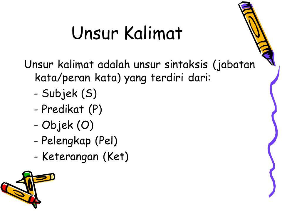 Unsur Kalimat Unsur kalimat adalah unsur sintaksis (jabatan kata/peran kata) yang terdiri dari: - Subjek (S) - Predikat (P) - Objek (O) - Pelengkap (P