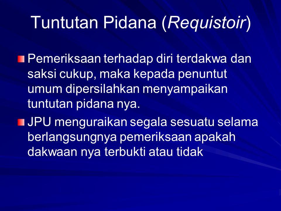 Tuntutan Pidana (Requistoir) Pemeriksaan terhadap diri terdakwa dan saksi cukup, maka kepada penuntut umum dipersilahkan menyampaikan tuntutan pidana