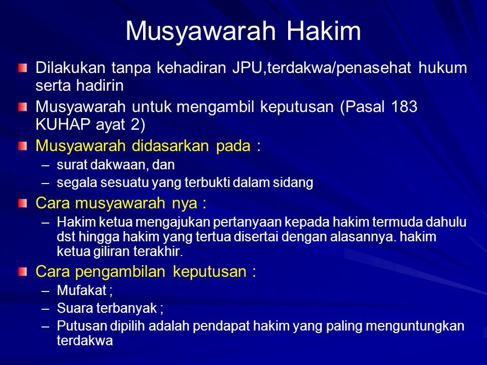 Musyawarah Hakim Dilakukan tanpa kehadiran JPU,terdakwa/penasehat hukum serta hadirin Musyawarah untuk mengambil keputusan (Pasal 183 KUHAP ayat 2) Mu