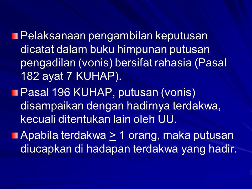 Pelaksanaan pengambilan keputusan dicatat dalam buku himpunan putusan pengadilan (vonis) bersifat rahasia (Pasal 182 ayat 7 KUHAP). Pasal 196 KUHAP, p