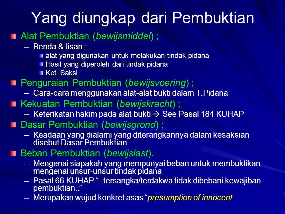 Yang diungkap dari Pembuktian Alat Pembuktian (bewijsmiddel) ; – –Benda & lisan : alat yang digunakan untuk melakukan tindak pidana Hasil yang diperol