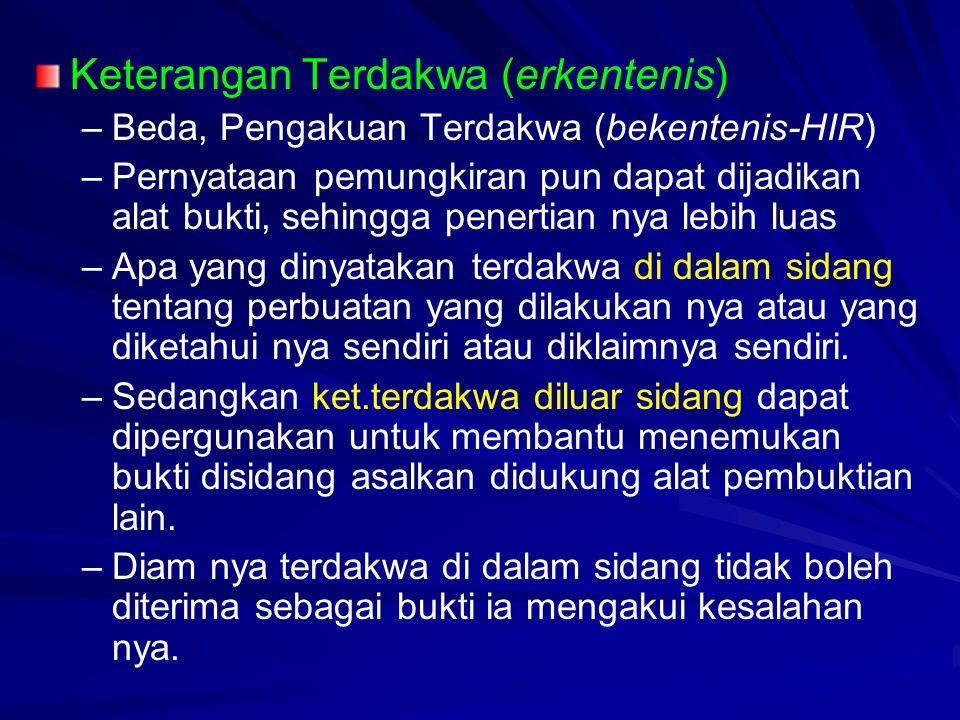 Keterangan Terdakwa (erkentenis) – –Beda, Pengakuan Terdakwa (bekentenis-HIR) – –Pernyataan pemungkiran pun dapat dijadikan alat bukti, sehingga pener