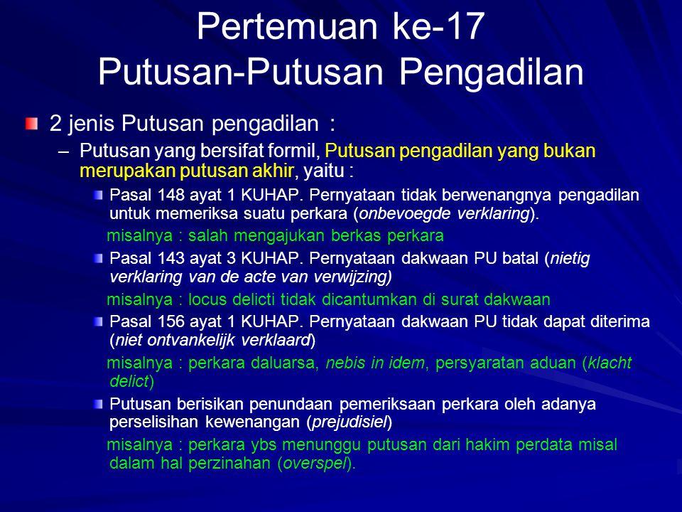 Pertemuan ke-17 Putusan-Putusan Pengadilan 2 jenis Putusan pengadilan : – –Putusan yang bersifat formil, Putusan pengadilan yang bukan merupakan putus