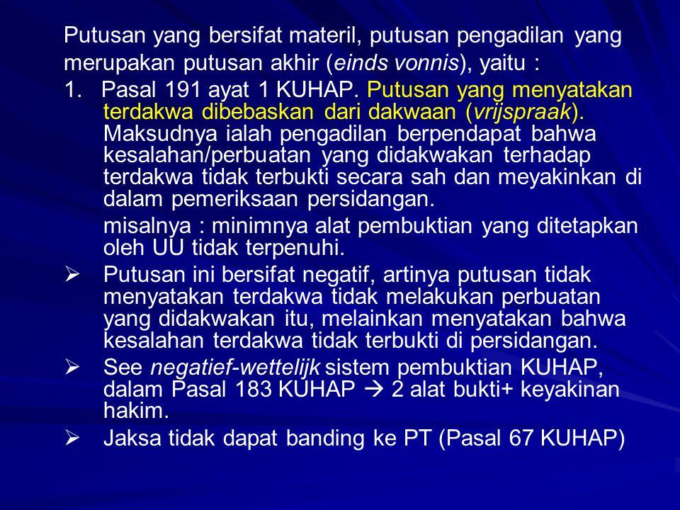 Putusan yang bersifat materil, putusan pengadilan yang merupakan putusan akhir (einds vonnis), yaitu : 1. Pasal 191 ayat 1 KUHAP. Putusan yang menyata