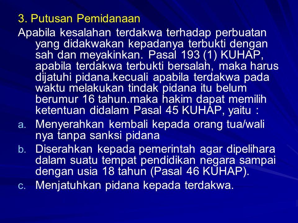 3. Putusan Pemidanaan Apabila kesalahan terdakwa terhadap perbuatan yang didakwakan kepadanya terbukti dengan sah dan meyakinkan. Pasal 193 (1) KUHAP,