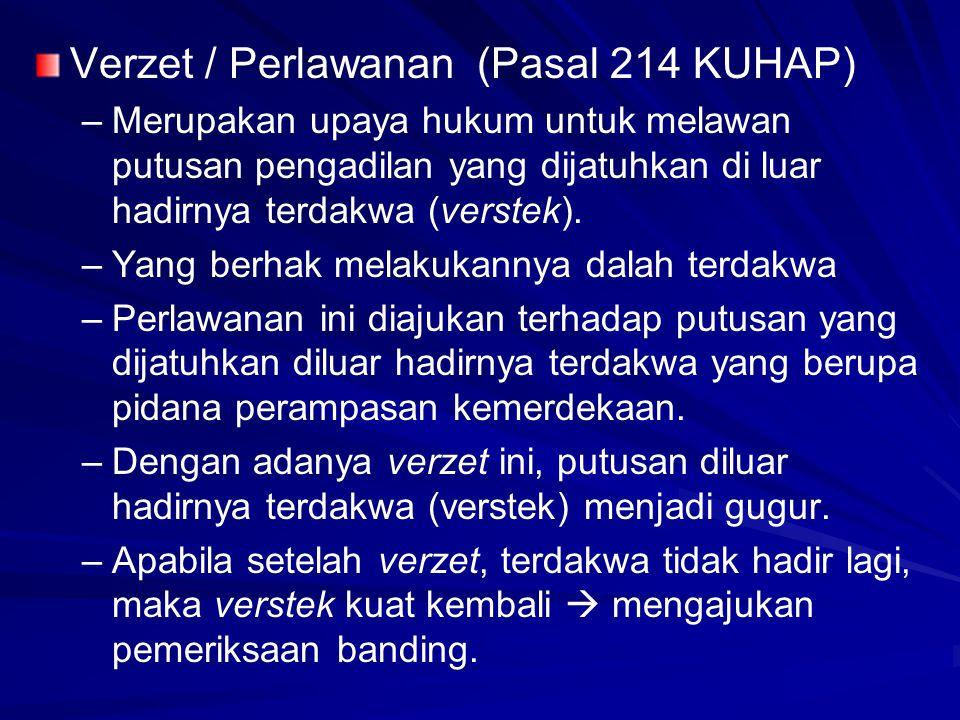 Verzet / Perlawanan (Pasal 214 KUHAP) – –Merupakan upaya hukum untuk melawan putusan pengadilan yang dijatuhkan di luar hadirnya terdakwa (verstek). –