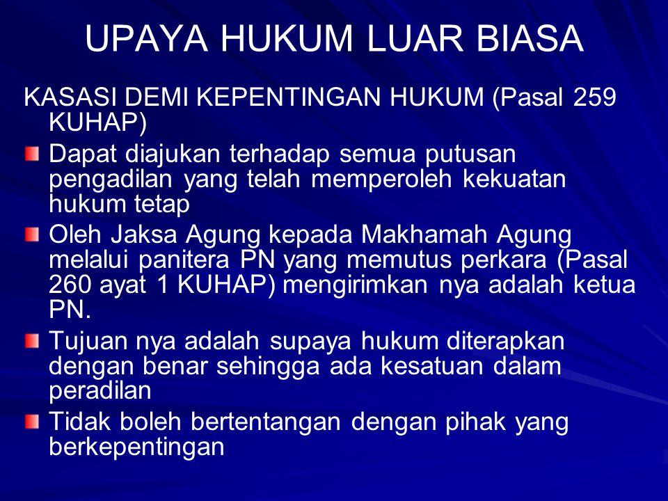 UPAYA HUKUM LUAR BIASA KASASI DEMI KEPENTINGAN HUKUM (Pasal 259 KUHAP) Dapat diajukan terhadap semua putusan pengadilan yang telah memperoleh kekuatan