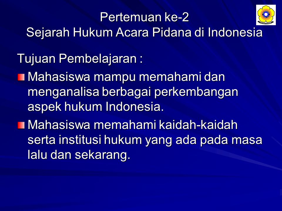 Pertemuan ke-2 Sejarah Hukum Acara Pidana di Indonesia Tujuan Pembelajaran : Mahasiswa mampu memahami dan menganalisa berbagai perkembangan aspek huku