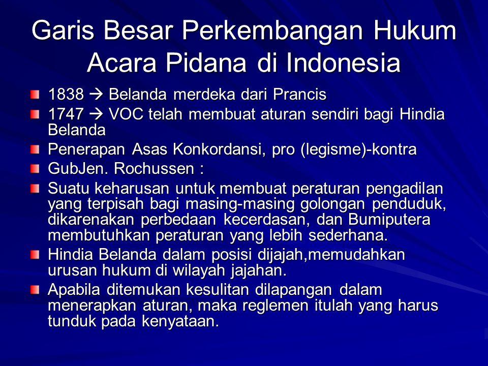 Garis Besar Perkembangan Hukum Acara Pidana di Indonesia 1838  Belanda merdeka dari Prancis 1747  VOC telah membuat aturan sendiri bagi Hindia Belan