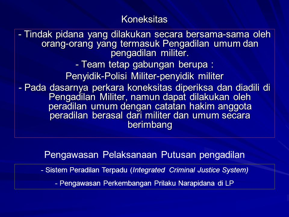 Koneksitas - Tindak pidana yang dilakukan secara bersama-sama oleh orang-orang yang termasuk Pengadilan umum dan pengadilan militer. - Team tetap gabu
