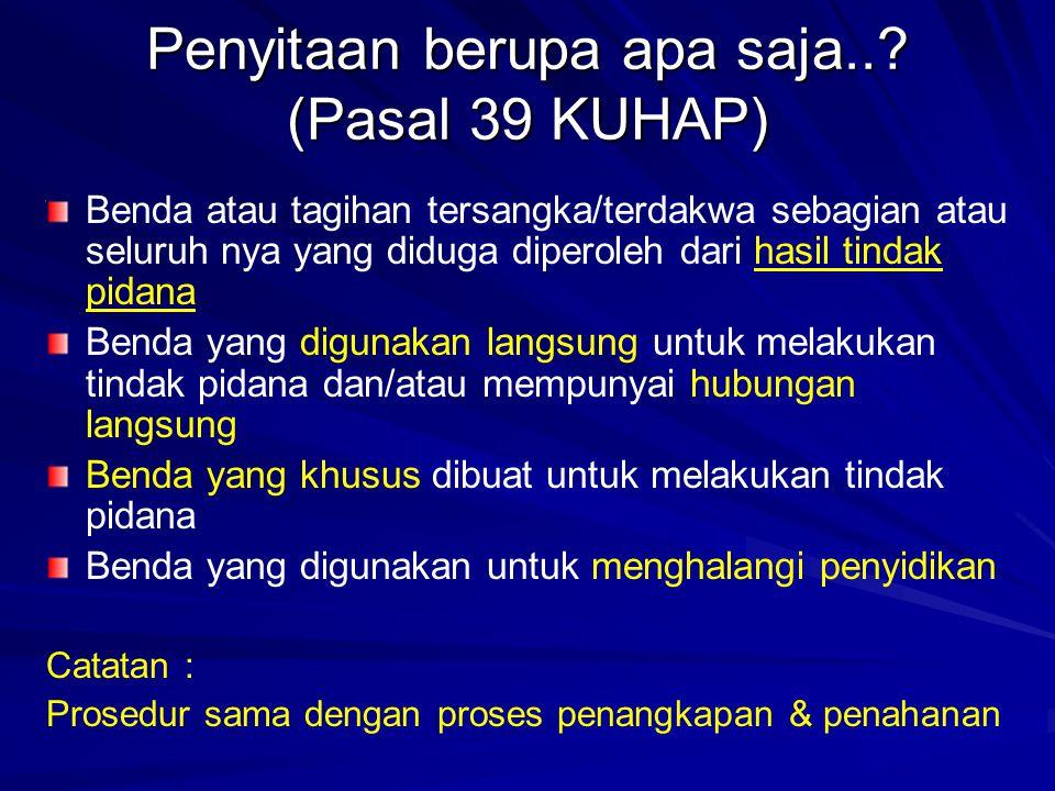 Penyitaan berupa apa saja..? (Pasal 39 KUHAP) Benda atau tagihan tersangka/terdakwa sebagian atau seluruh nya yang diduga diperoleh dari hasil tindak
