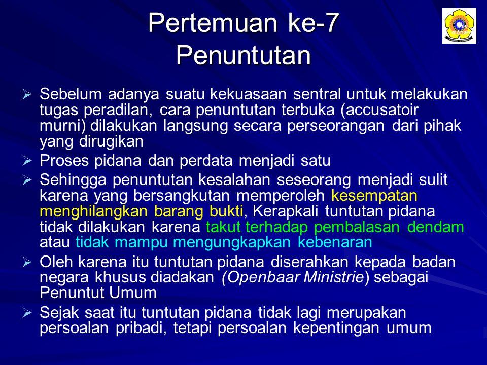 Pertemuan ke-7 Penuntutan   Sebelum adanya suatu kekuasaan sentral untuk melakukan tugas peradilan, cara penuntutan terbuka (accusatoir murni) dilak