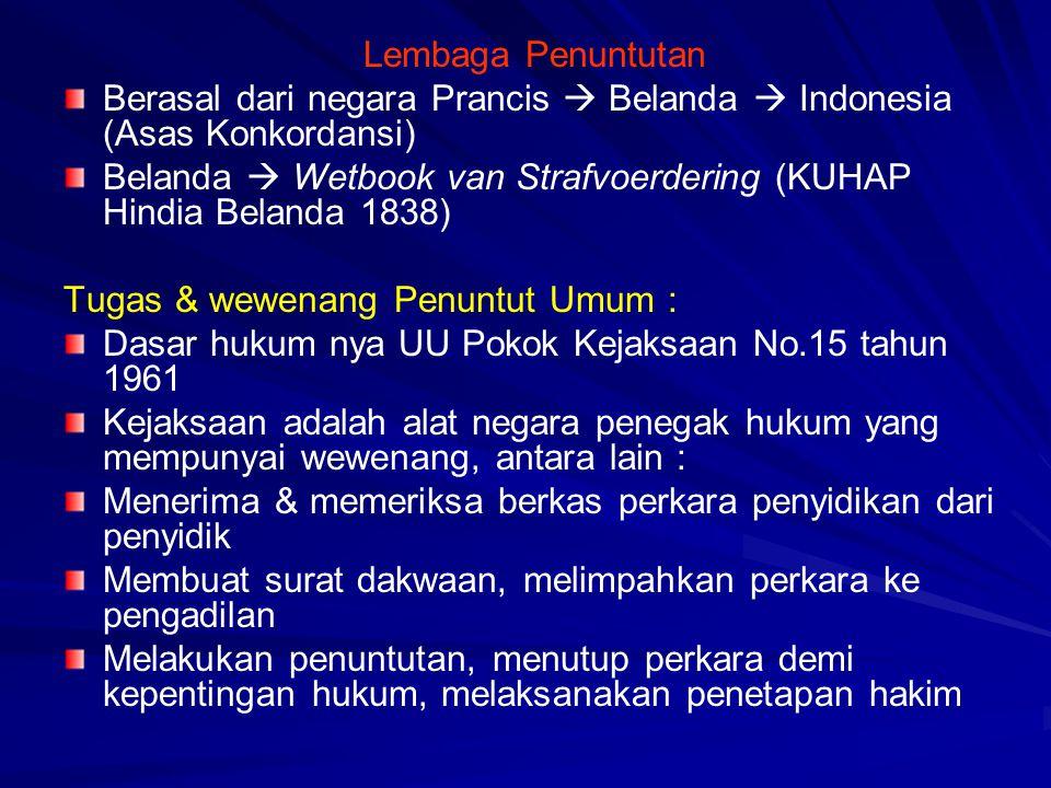 Lembaga Penuntutan Berasal dari negara Prancis  Belanda  Indonesia (Asas Konkordansi) Belanda  Wetbook van Strafvoerdering (KUHAP Hindia Belanda 18