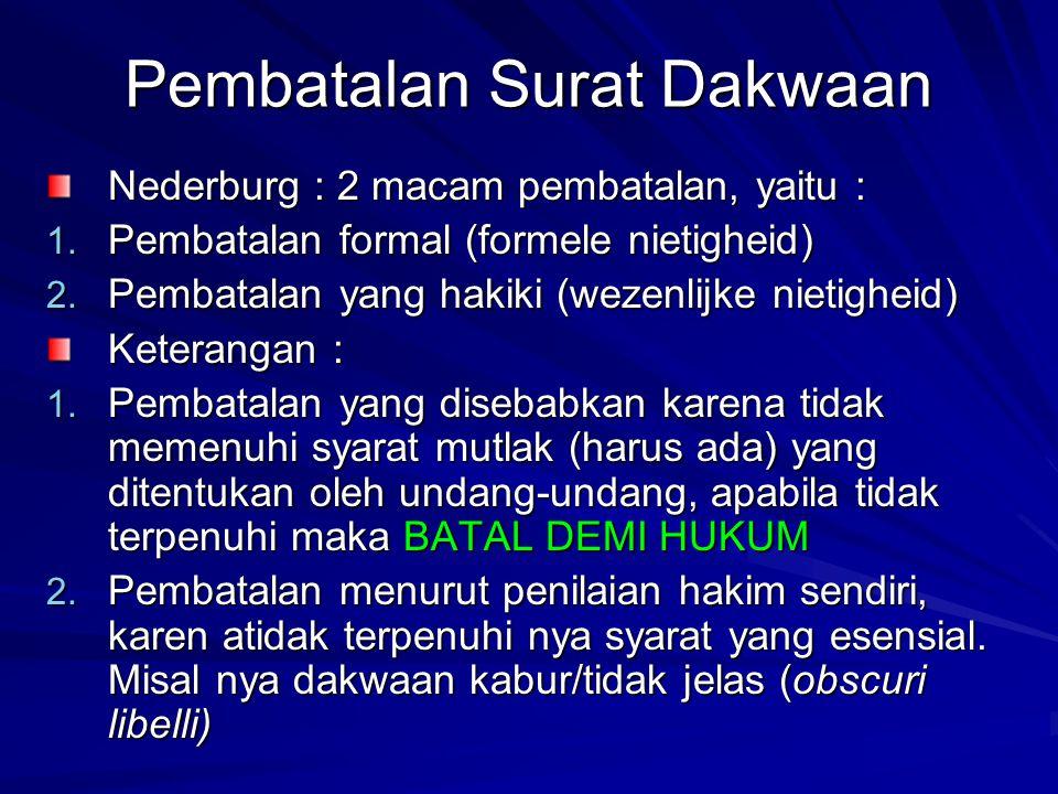 Pembatalan Surat Dakwaan Nederburg : 2 macam pembatalan, yaitu : 1. Pembatalan formal (formele nietigheid) 2. Pembatalan yang hakiki (wezenlijke nieti