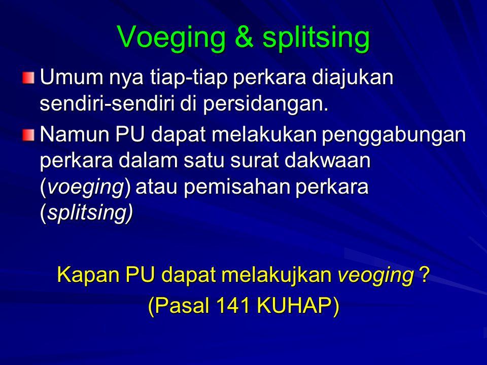 Voeging & splitsing Umum nya tiap-tiap perkara diajukan sendiri-sendiri di persidangan. Namun PU dapat melakukan penggabungan perkara dalam satu surat