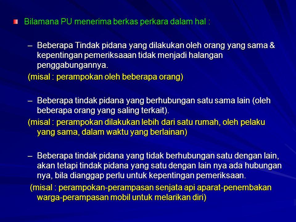 Bilamana PU menerima berkas perkara dalam hal : –Beberapa Tindak pidana yang dilakukan oleh orang yang sama & kepentingan pemeriksaaan tidak menjadi h