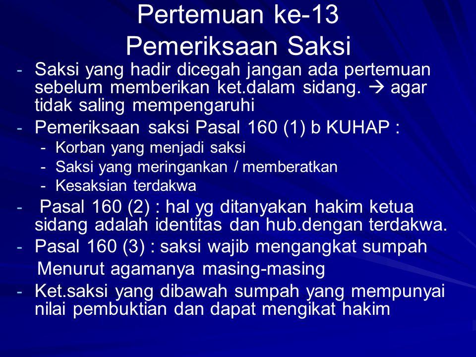 Pertemuan ke-13 Pemeriksaan Saksi - - Saksi yang hadir dicegah jangan ada pertemuan sebelum memberikan ket.dalam sidang.  agar tidak saling mempengar