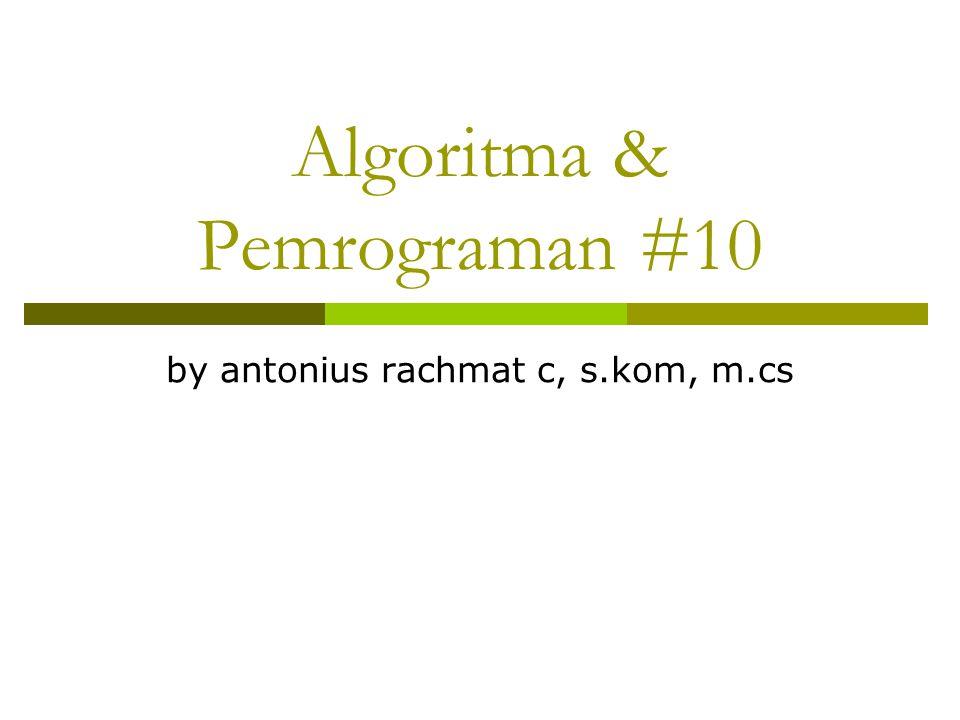 Isi dengan 1,2,3,4,5,6 Matriks Algoritma: Indeks = 1 For Baris = 0 to 1 do For Kolom = 0 to 2 do Matriks[Baris][Kolom] = Indeks Indeks = Indeks + 1 Indeks = Indeks + 1 Endfor 123 4 56 0 12 0 1