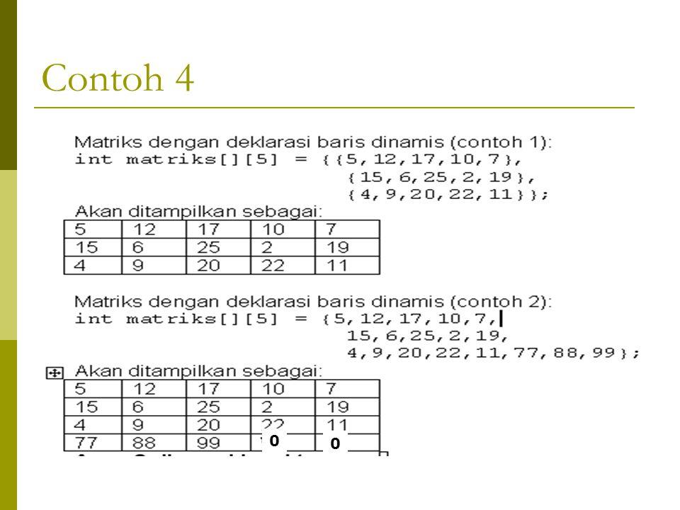 Contoh Lainnya  int matriks[3][5] = {{5,12,17,10,7}, {15,6,25,2,19}, {4,9,20,22,11}};  Jika data yang diinputkan kurang dari deklarasi int matriks[3