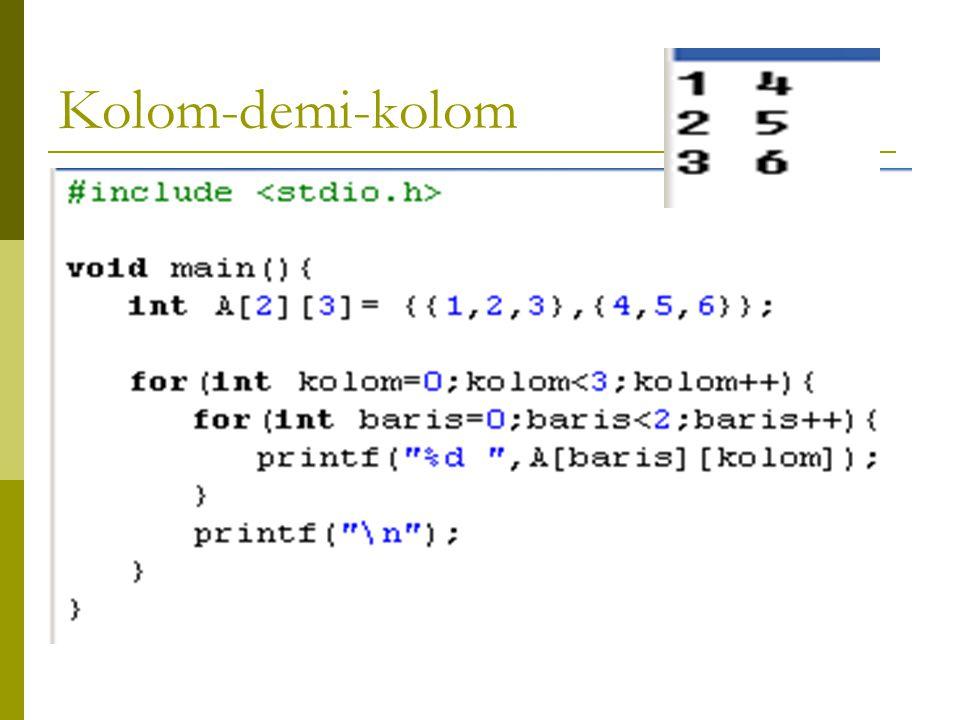 PROSES MATRIKS Matriks Program Proses_Matrik_KolomdemiKolom KAMUS #define M 2 #define N 3 int A[M][N]; ALGORITMA For Kolom  0 to N-1 do For Baris  0