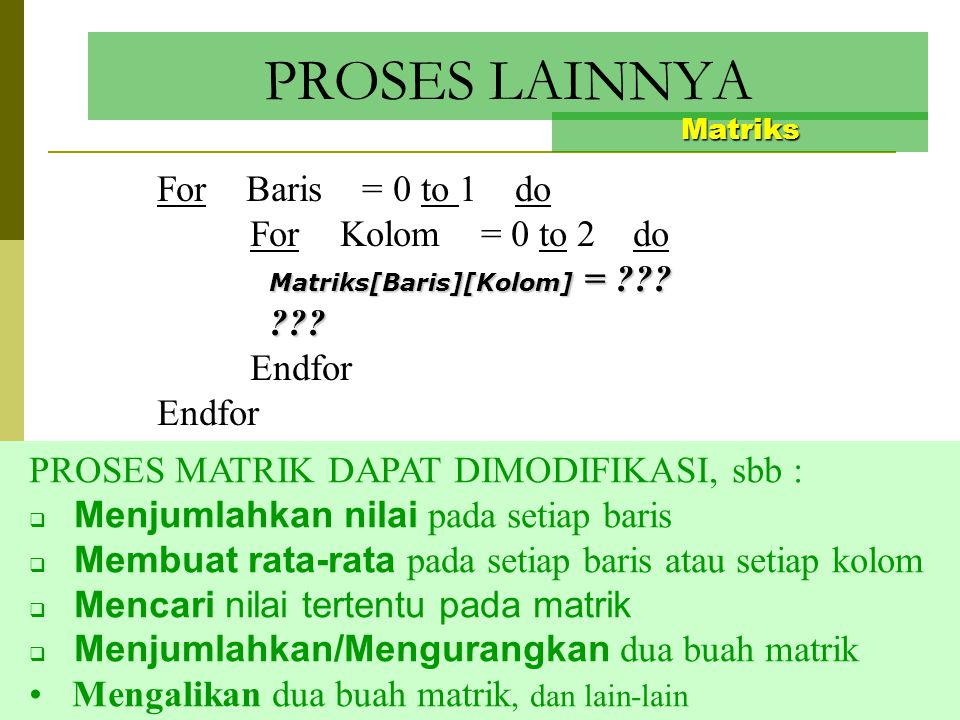 18369 24 870 CETAK ELEMEN Matriks Algoritma: For Baris = 0 to 1 do For Kolom = 0 to 2 do print Matriks[Baris][Kolom] Endfor 1836924870 0 12 0 1