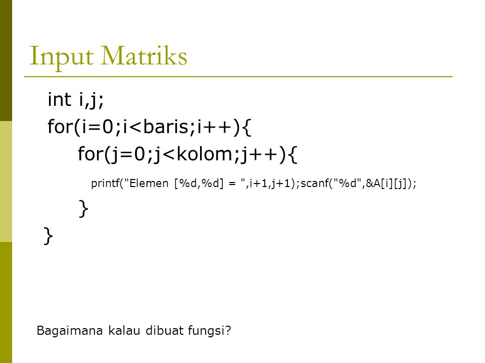 Operasi Matriks  Penginputan Matriks  Pencetakan Matriks  Mengisi Matriks Segitiga Atas & Bawah  Transpose Matriks  Ambil Diagonal Matriks  Penj
