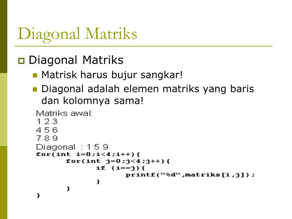 Transpose  Transpose adalah elemen baris matriks akan menjadi kolom matriks dan sebaliknya kolom matriks akan menjadi baris matriks. Matriks awal: 1