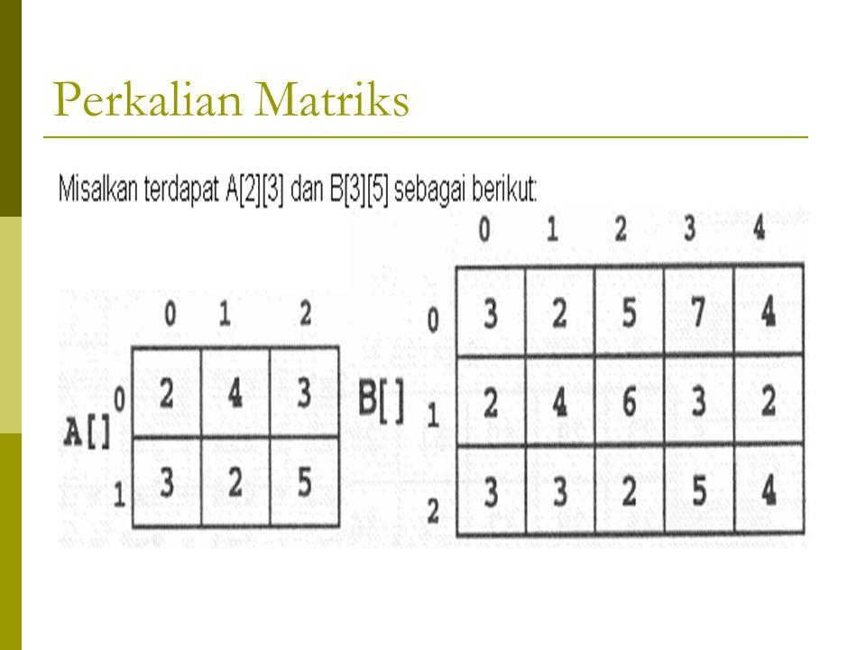 Perkalian 2 buah Matriks  Kedua matriks harus memiliki bentuk m x n untuk matriks A dan n x o untuk matriks B  Sehingga matriks hasil akan memiliki