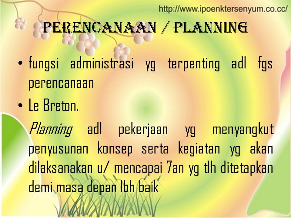 Perencanaan / Planning • fungsi administrasi yg terpenting adl fgs perencanaan • Le Breton. Planning adl pekerjaan yg menyangkut penyusunan konsep ser